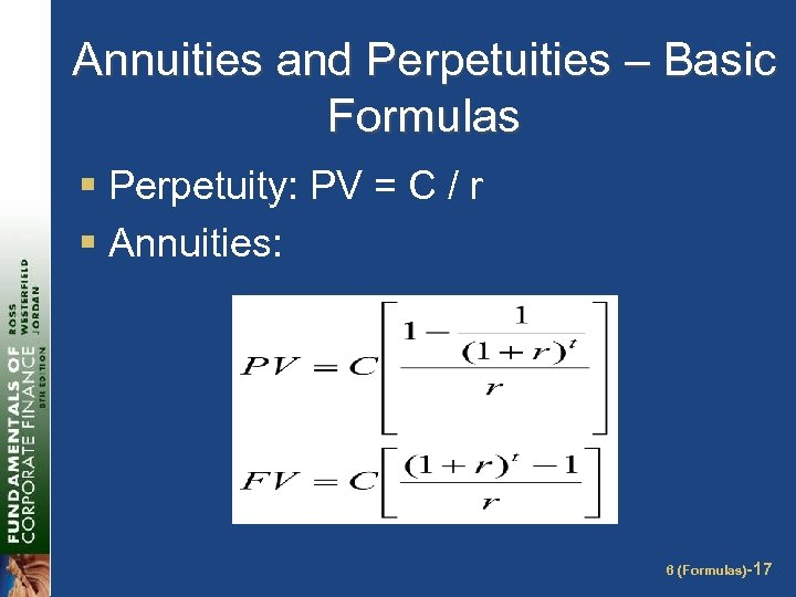 Annuities and Perpetuities – Basic Formulas § Perpetuity: PV = C / r §