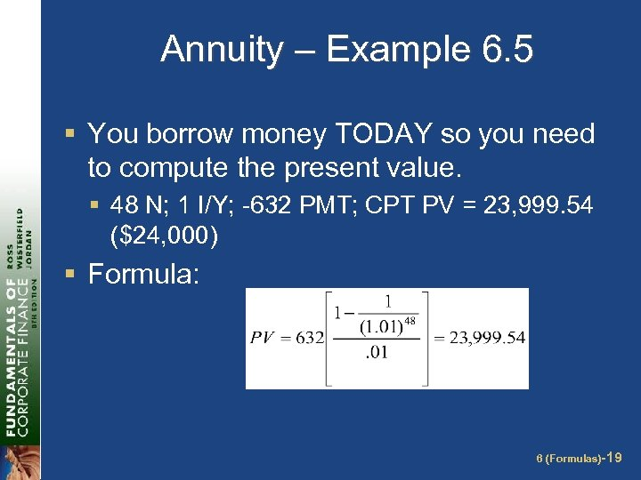 Annuity – Example 6. 5 § You borrow money TODAY so you need to
