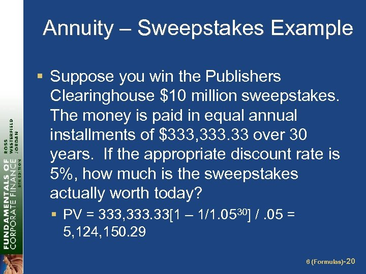 Annuity – Sweepstakes Example § Suppose you win the Publishers Clearinghouse $10 million sweepstakes.