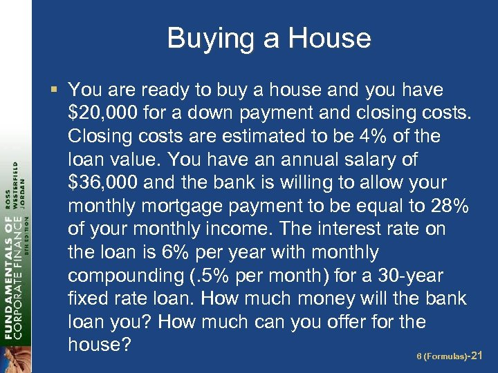 Buying a House § You are ready to buy a house and you have