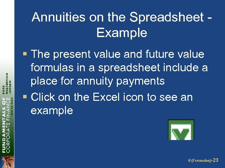 Annuities on the Spreadsheet Example § The present value and future value formulas in