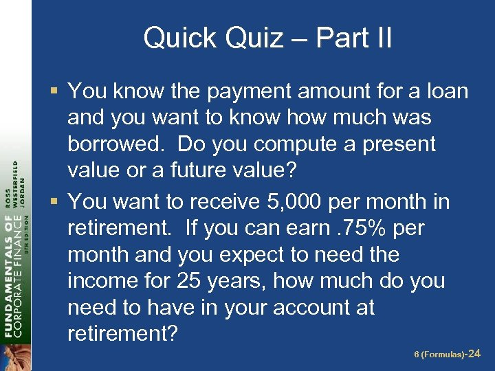 Quick Quiz – Part II § You know the payment amount for a loan