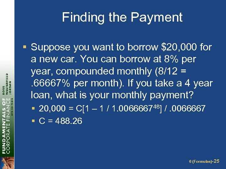 Finding the Payment § Suppose you want to borrow $20, 000 for a new