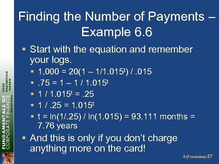 Finding the Number of Payments – Example 6. 6 § Start with the equation
