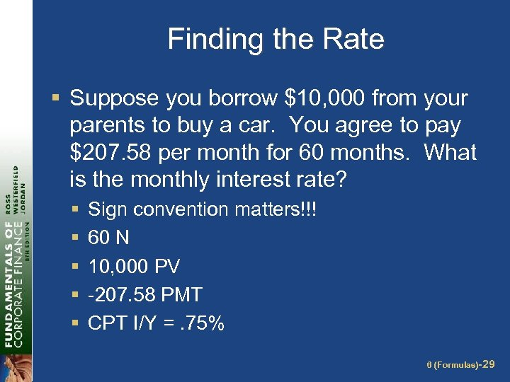 Finding the Rate § Suppose you borrow $10, 000 from your parents to buy