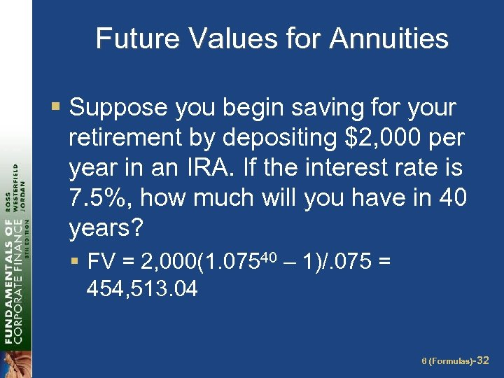 Future Values for Annuities § Suppose you begin saving for your retirement by depositing