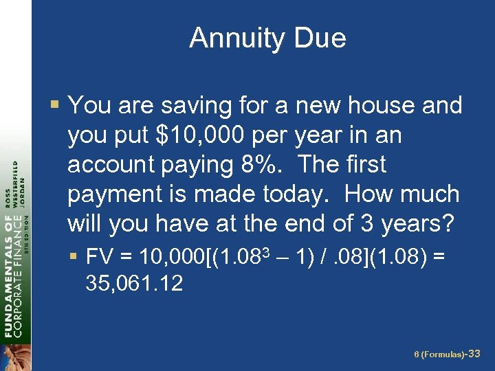 Annuity Due § You are saving for a new house and you put $10,