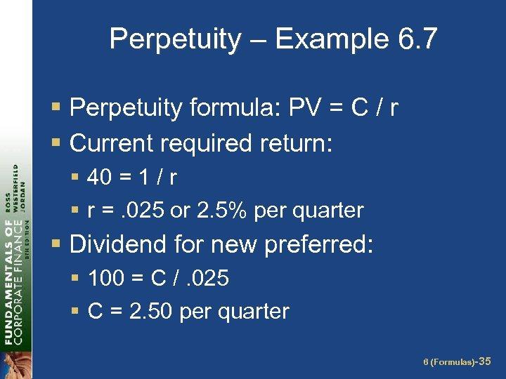 Perpetuity – Example 6. 7 § Perpetuity formula: PV = C / r §