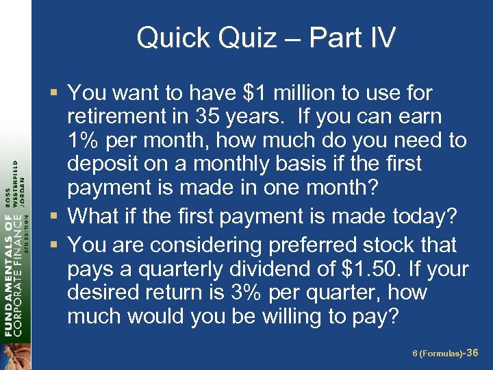 Quick Quiz – Part IV § You want to have $1 million to use