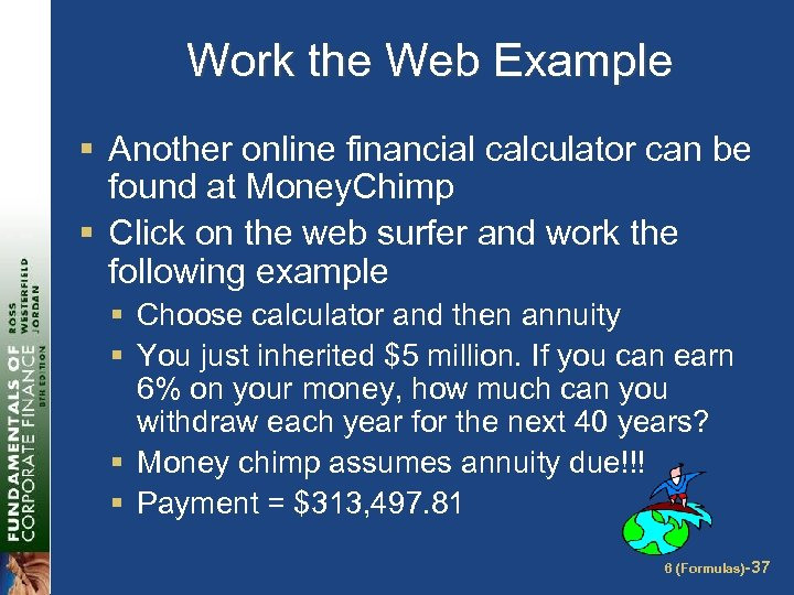 Work the Web Example § Another online financial calculator can be found at Money.