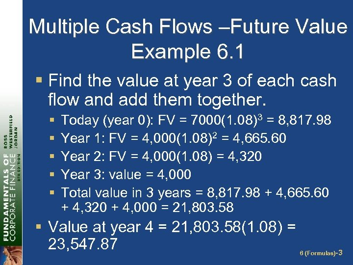 Multiple Cash Flows –Future Value Example 6. 1 § Find the value at year