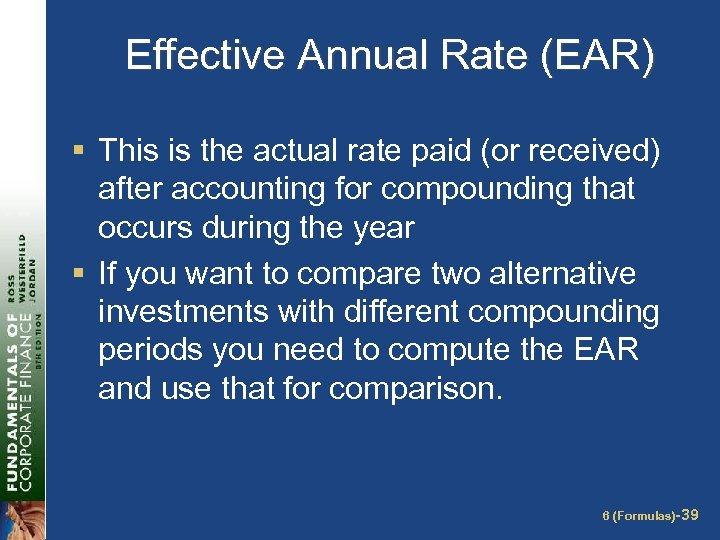Effective Annual Rate (EAR) § This is the actual rate paid (or received) after