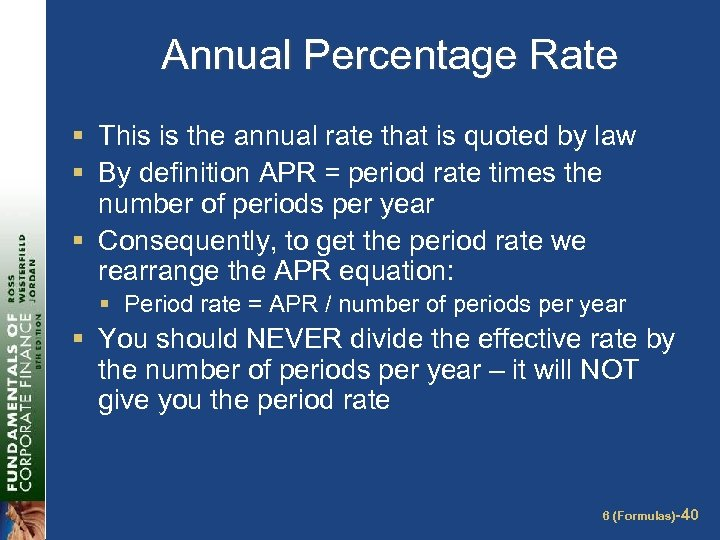 Annual Percentage Rate § This is the annual rate that is quoted by law