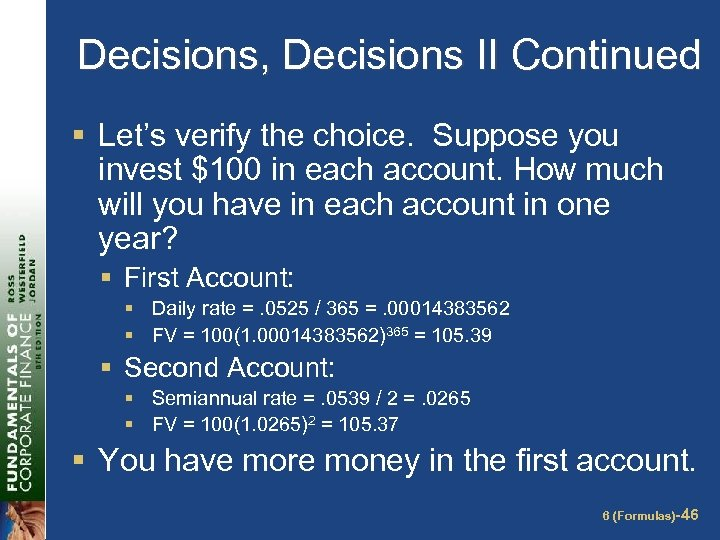 Decisions, Decisions II Continued § Let's verify the choice. Suppose you invest $100 in