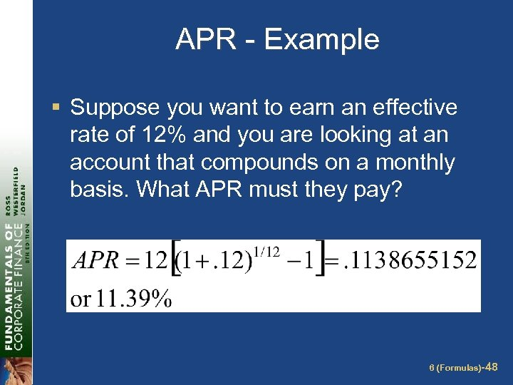 APR - Example § Suppose you want to earn an effective rate of 12%