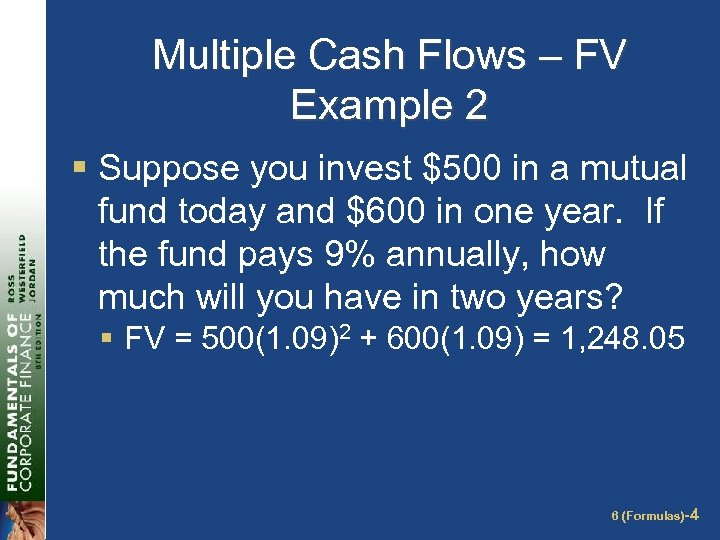 Multiple Cash Flows – FV Example 2 § Suppose you invest $500 in a