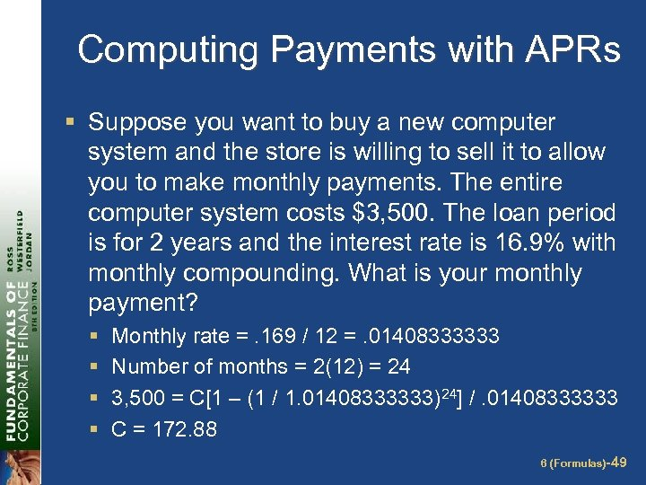 Computing Payments with APRs § Suppose you want to buy a new computer system