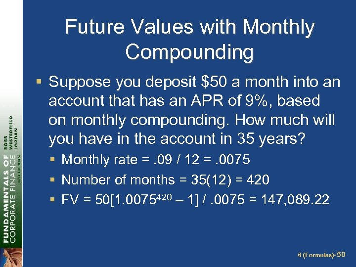 Future Values with Monthly Compounding § Suppose you deposit $50 a month into an