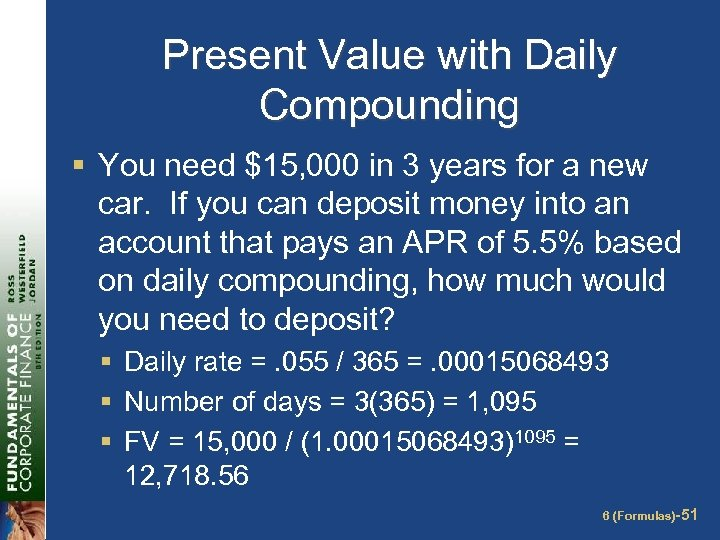 Present Value with Daily Compounding § You need $15, 000 in 3 years for