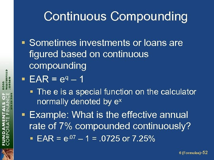 Continuous Compounding § Sometimes investments or loans are figured based on continuous compounding §