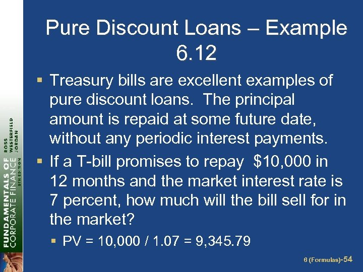Pure Discount Loans – Example 6. 12 § Treasury bills are excellent examples of