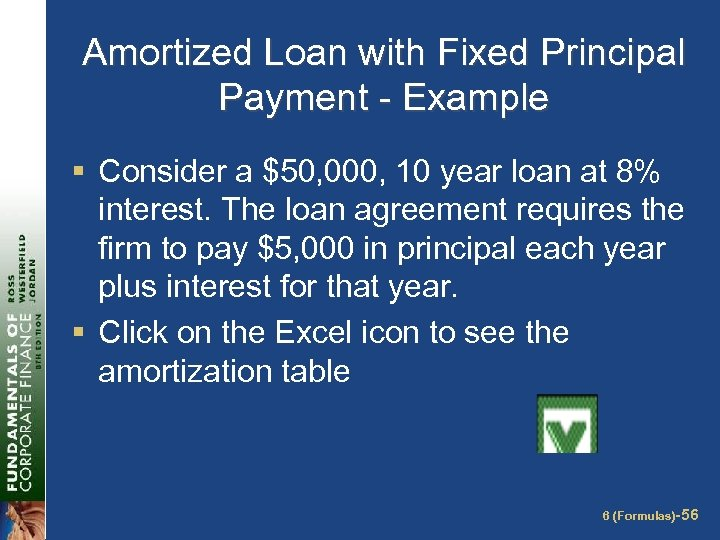Amortized Loan with Fixed Principal Payment - Example § Consider a $50, 000, 10