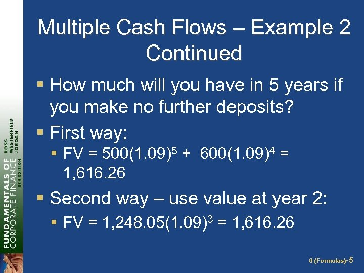 Multiple Cash Flows – Example 2 Continued § How much will you have in