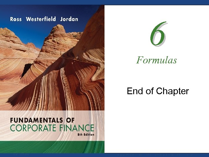 6 Formulas End of Chapter Mc. Graw-Hill/Irwin Copyright © 2008 by The Mc. Graw-Hill
