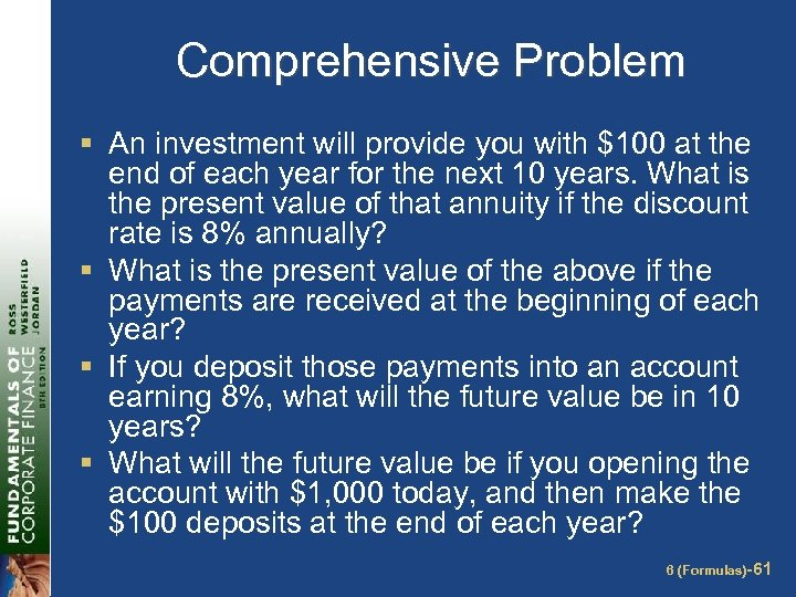 Comprehensive Problem § An investment will provide you with $100 at the end of