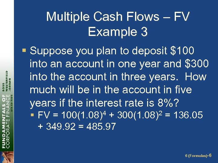 Multiple Cash Flows – FV Example 3 § Suppose you plan to deposit $100