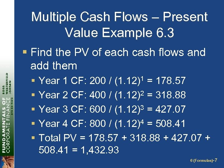 Multiple Cash Flows – Present Value Example 6. 3 § Find the PV of