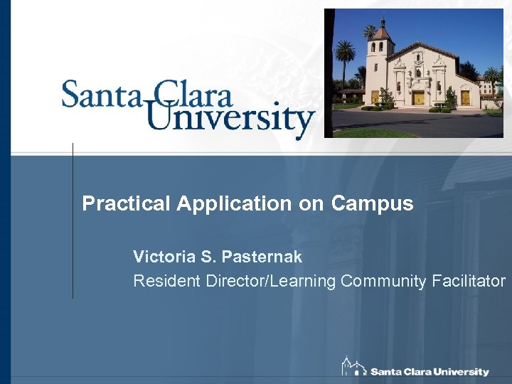 Practical Application on Campus Victoria S. Pasternak Resident Director/Learning Community Facilitator