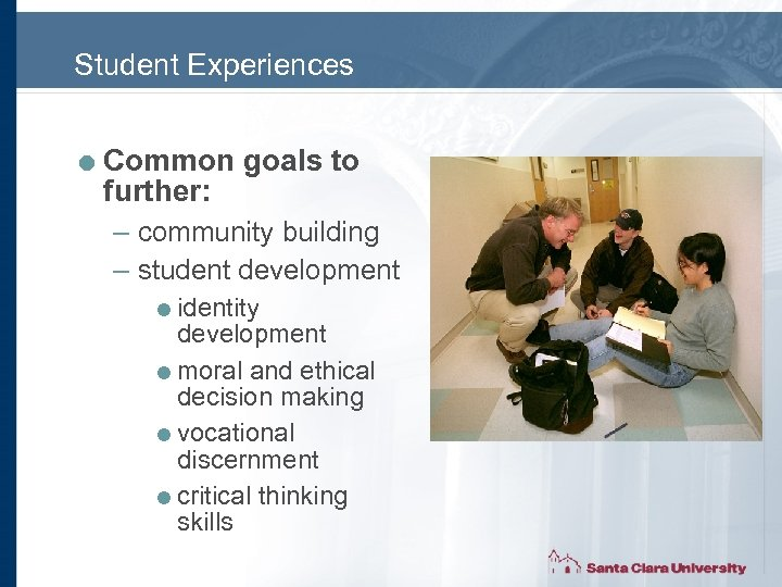 Student Experiences = Common goals to further: – community building – student development =