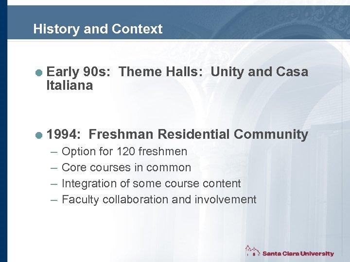 History and Context = Early 90 s: Theme Halls: Unity and Casa Italiana =