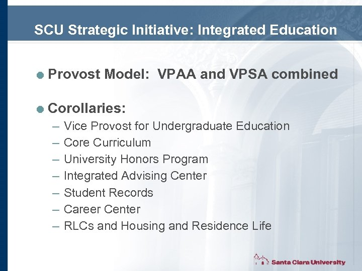 SCU Strategic Initiative: Integrated Education = Provost Model: VPAA and VPSA combined = Corollaries: