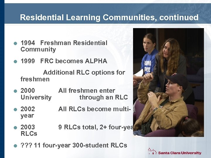 Residential Learning Communities, continued = 1994 Freshman Residential Community = 1999 FRC becomes ALPHA