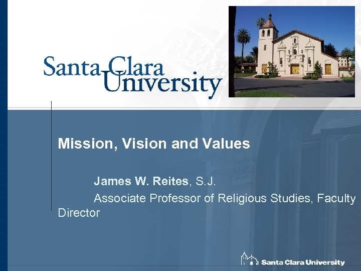 Mission, Vision and Values James W. Reites, S. J. Associate Professor of Religious Studies,
