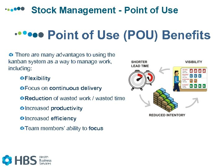 Stock Management - Point of Use (POU) Benefits There are many advantages to using