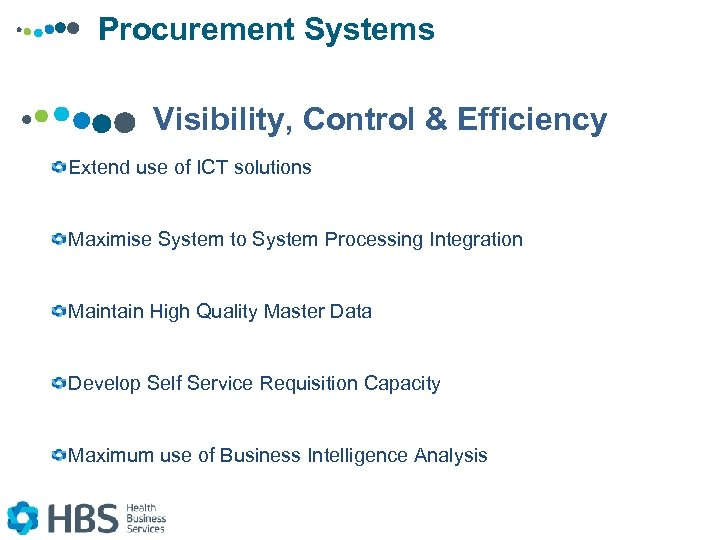 Procurement Systems Visibility, Control & Efficiency Extend use of ICT solutions Maximise System to