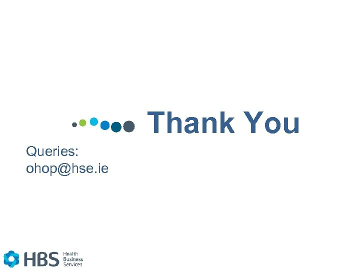 Thank You Queries: ohop@hse. ie