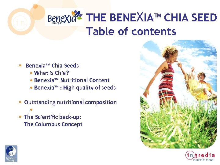 THE BENEXIA™ CHIA SEED Table of contents § Benexia™ Chia Seeds • What is