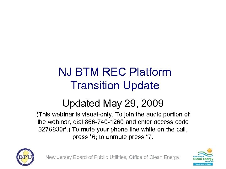 NJ BTM REC Platform Transition Updated May 29, 2009 (This webinar is visual-only. To