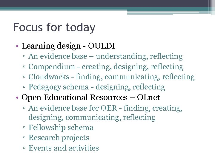 Focus for today • Learning design - OULDI ▫ ▫ An evidence base –