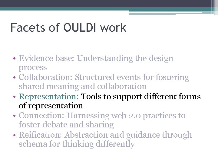 Facets of OULDI work • Evidence base: Understanding the design process • Collaboration: Structured
