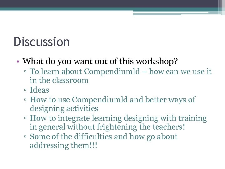 Discussion • What do you want out of this workshop? ▫ To learn about