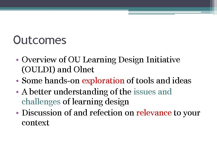 Outcomes • Overview of OU Learning Design Initiative (OULDI) and Olnet • Some hands-on