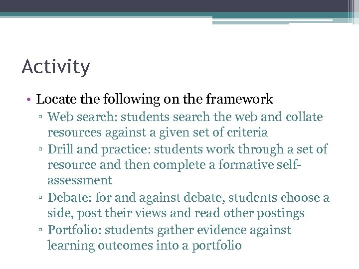 Activity • Locate the following on the framework ▫ Web search: students search the