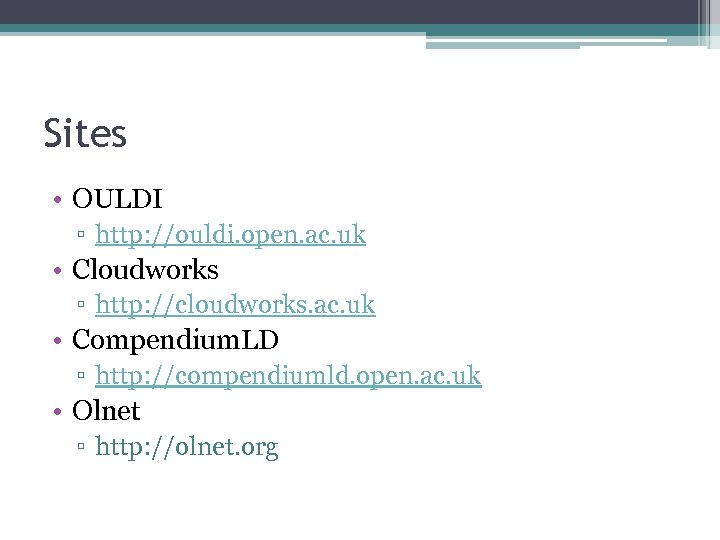 Sites • OULDI ▫ http: //ouldi. open. ac. uk • Cloudworks ▫ http: //cloudworks.