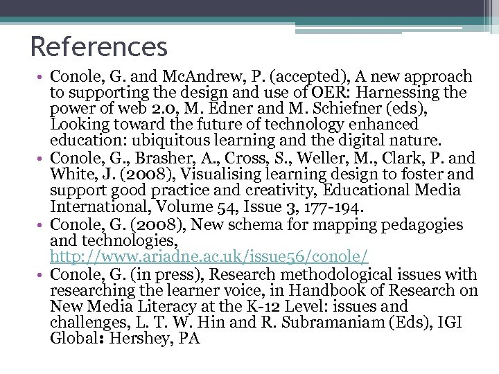 References • Conole, G. and Mc. Andrew, P. (accepted), A new approach to supporting