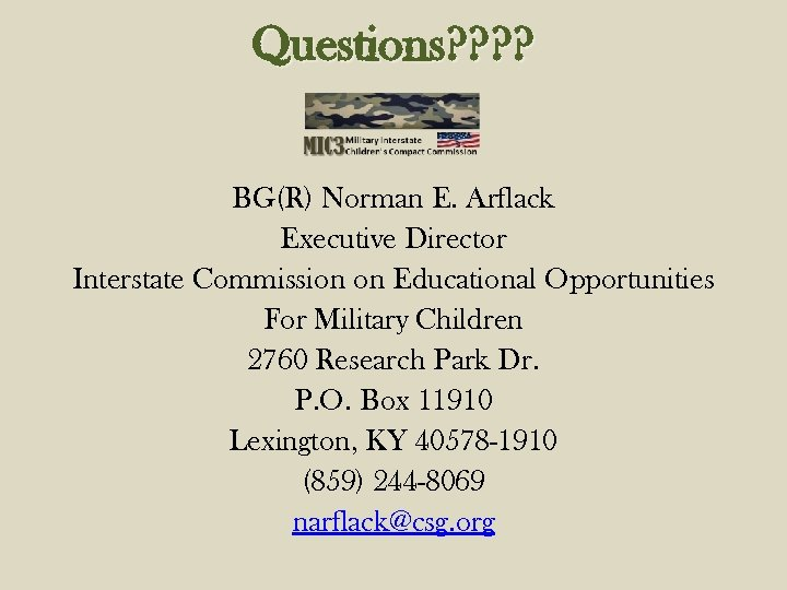 Questions? ? BG(R) Norman E. Arflack Executive Director Interstate Commission on Educational Opportunities For